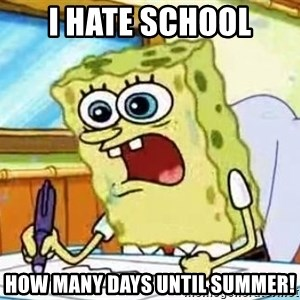Spongebob What I Learned In Boating School Is - I hate school How many days until summer!