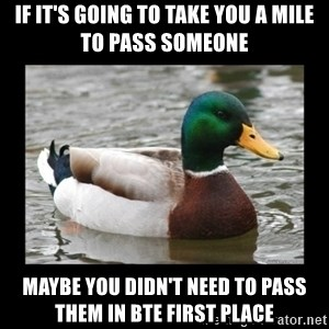 advice mallard - If it's going to take you a mile to pass someone Maybe you didn't need to pass them in bte first place