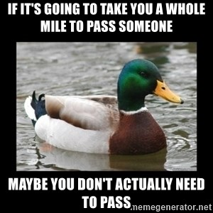 advice mallard - If it's going to take you a whole mile to pass someone Maybe you don't actually need to pass