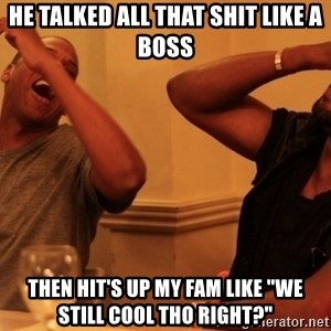"""kanye west jay z laughing - He talked all that shit like a boss Then hit's up my fam like """"we still cool tho right?"""""""