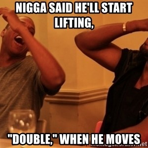 """kanye west jay z laughing - Nigga said he'll start lifting,  """"double,"""" when he moves"""