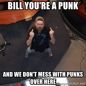 FaggotJosh - bill you're a punk  and we don't mess with punks over here