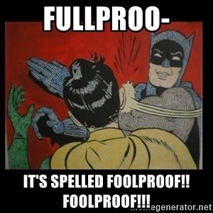 Batman Slappp - fullproo- it's spelled foolproof!! foolproof!!!