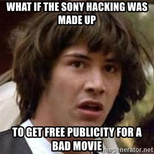 Conspiracy Guy - WHAT IF THE SONY HACKING WAS MADE UP TO GET FREE PUBLICITY FOR A BAD MOVIE