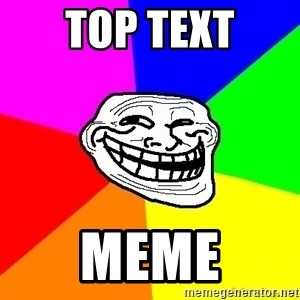 troll face1 - TOP TEXT meme