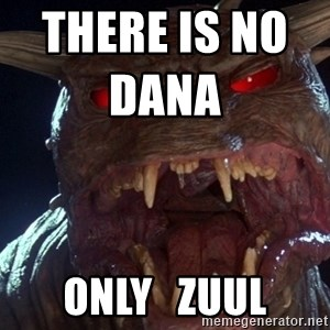 No Dana, Only Zuul - There is no dana                   only   zuul