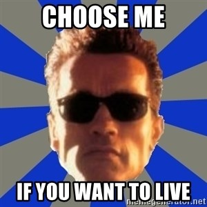 Terminator 2 - CHOOSE ME IF YOU WANT TO LIVE
