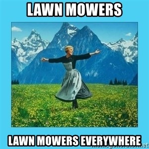 the hills are alive - LAWN MOWERS LAWN MOWERS EVERYWHERE