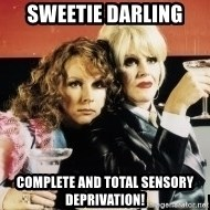 Absolutely Fabulous - Sweetie Darling Complete and total sensory deprivation!