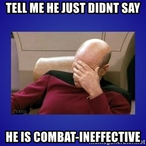 Picard facepalm  - Tell me he just didnt say He is Combat-Ineffective