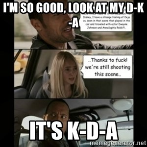 The Rock Driving Meme - i'm so good, look at my d-k-a it's k-d-a