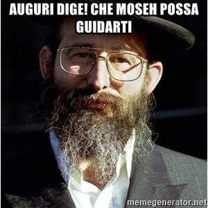 Like-A-Jew - auguri dige! che moseh possa guidarti