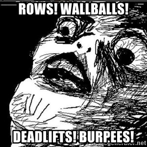 Extreme Rage Face - Rows! WALLBALLS! DEADLIFTS! BURPEES!