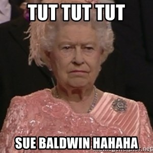 the queen olympics - Tut Tut Tut Sue Baldwin Hahaha
