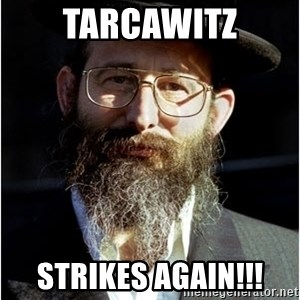 Like-A-Jew - Tarcawitz Strikes again!!!