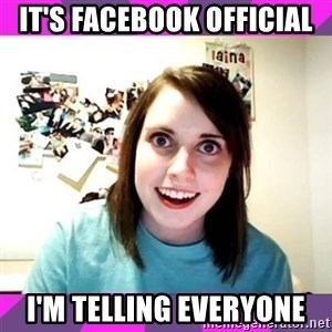 crazy girlfriend meme heh - IT'S FACEBOOK OFFICIAL I'M TELLING EVERYONE