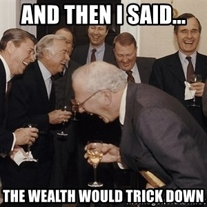 So Then I Said... - AND THEN I SAID... THE WEALTH WOULD TRICK DOWN