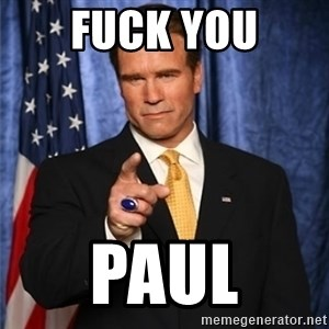 arnold schwarzenegger - Fuck you Paul