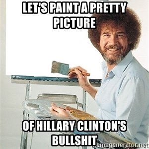 Bob Ross - let's paint a pretty picture of hillary clinton's bullshit