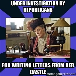 Maggie Smith being a boss - Under Investigation by Republicans For writing letters from her castle