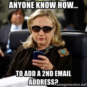Hillary Text - Anyone know how... To add a 2nd email address?
