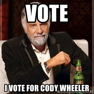 The Most Interesting Man In The World - vote I vote for Cody Wheeler