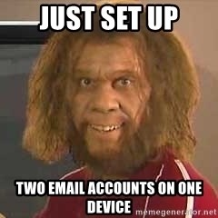 Geico Caveman - Just set up two email accounts on one device