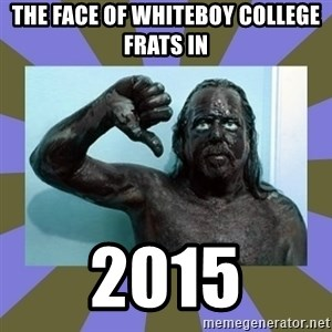 WANNABE BLACK MAN - the face of whiteboy college frats in  2015