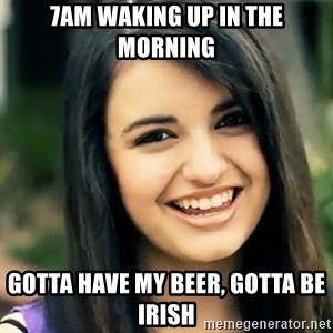 Rebecca Black Fried Egg - 7AM WAKING UP IN THE MORNING GOTTA HAVE MY BEER, GOTTA BE IRISH