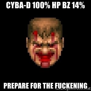 Bloody Doom Guy - Cyba-D 100% hp BZ 14% Prepare for the Fuckening