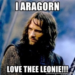 Not this day Aragorn - I Aragorn Love Thee Leonie!!!