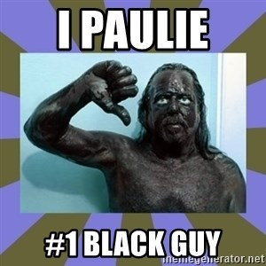 WANNABE BLACK MAN - I paulie  #1 black guy