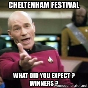 Why the fuck - Cheltenham Festival what did you expect ? winners ?