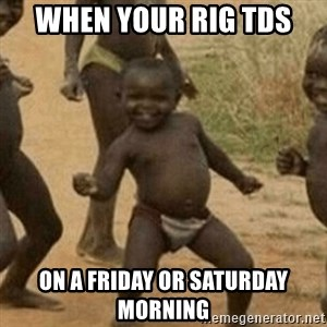 Little Black Kid - When your rig TDs On a Friday or Saturday morning