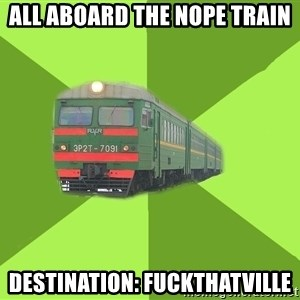 Angry train  - all aboard the nope train destination: fuckthatville