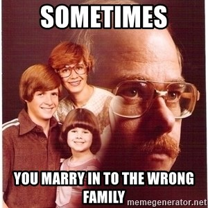 Family Man - Sometimes  You marry in to the wrong family