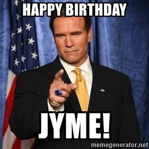 arnold schwarzenegger - Happy Birthday Jyme!