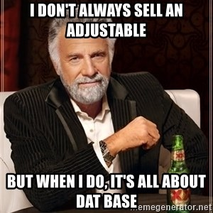 The Most Interesting Man In The World - I don't always sell an adjustable But when I do, it's all about dat base