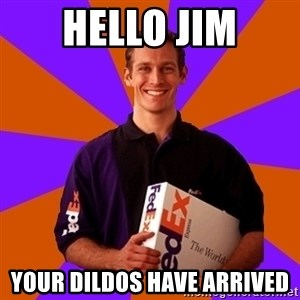 FedSex Shipping Guy - Hello Jim Your Dildos Have Arrived