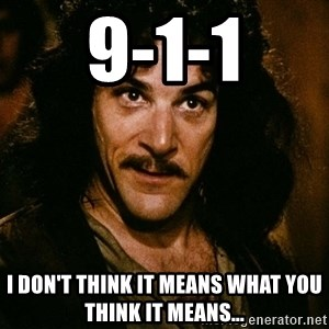 Inigo Montoya - 9-1-1 I don't think it means what you think it means...