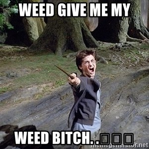 Pissed off Harry - weed give me my  WEED BITCH. .😂👌💯