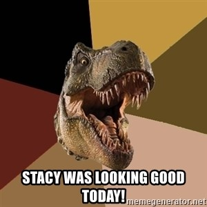 Raging T-rex -  Stacy was looking good today!