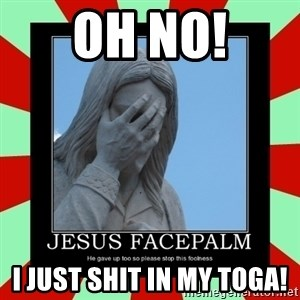 Jesus Facepalm - Oh no! i just shit in my toga!