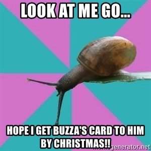Synesthete Snail - Look at me go... Hope I get Buzza's card to him by Christmas!!