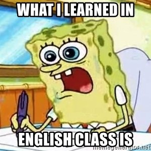 Spongebob What I Learned In Boating School Is - WHAT I LEARNED IN ENGLISH CLASS IS