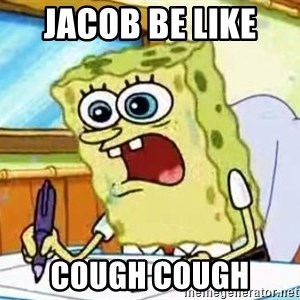 Spongebob What I Learned In Boating School Is - Jacob be like  Cough Cough