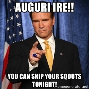 arnold schwarzenegger - Auguri ire!! You can skip your sqouts tonight!