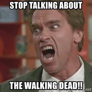 Arnold - STOP TALKING ABOUT THE WALKING DEAD!!