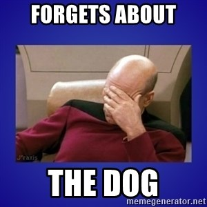 Picard facepalm  - FORGETS ABOUT  THE DOG