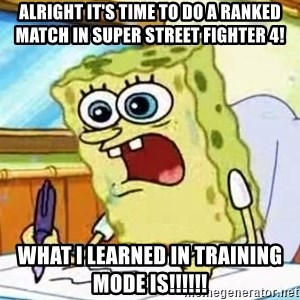 Spongebob What I Learned In Boating School Is - Alright it's time to do a ranked match in Super Street Fighter 4! What I learned in training mode is!!!!!!